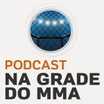 Podcast Na Grade do MMA