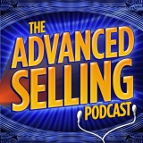The Advanced Selling Podcast: Sales Training | Leadership Coaching | B2B Sales Strategy | Prospectin...