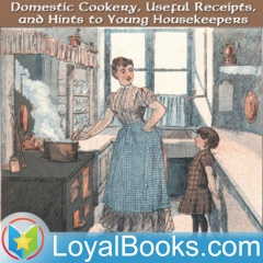 Domestic Cookery, Useful Receipts, and Hints to Young Housekeepers by Elizabeth E. Lea